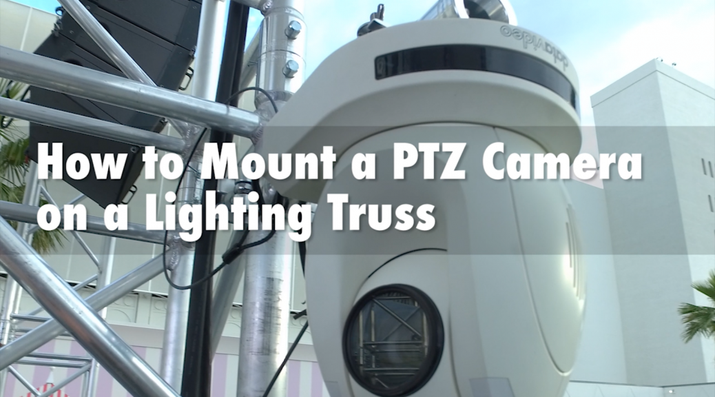 how-to-mount-a-ptz-camera-on-a-truss