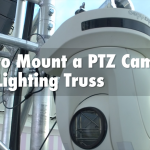 How to mount a PTZ Camera on a Lighting Truss